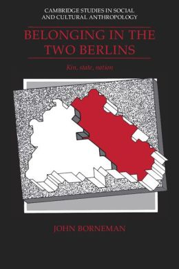 Belonging in the Two Berlins: Kin, State, Nation
