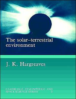 The Solar-Terrestrial Environment: An Introduction to Geospace - the Science of the Terrestrial Upper Atmosphere, Ionosphere, and Magnetosphere