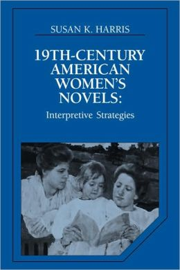 Nineteenth-Century American Women's Novels: Interpretative Strategies