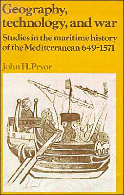 Geography, Technology, and War: Studies in the Maritime History of the Mediterranean, 649-1571