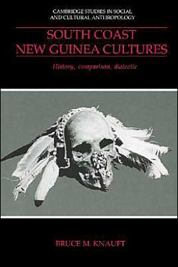 South Coast New Guinea Cultures: History, Comparison, Dialectic