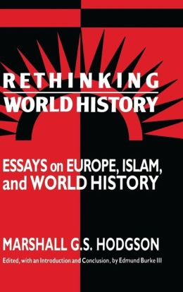 Rethinking World History: Essays on Europe, Islam and World History