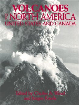 Volcanoes of North America: The United States and Canada