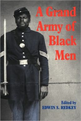 A Grand Army of Black Men: Letters from African-American Soldiers in the Union Army, 1861-1865