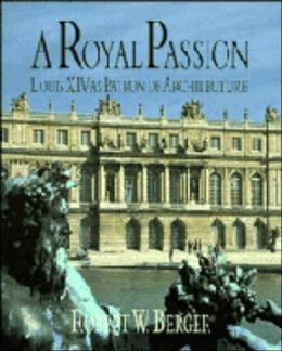 A Royal Passion: Louis XIV as Patron of Architecture