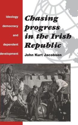 Chasing Progress in the Irish Republic: Ideology, Democracy and Dependent Development