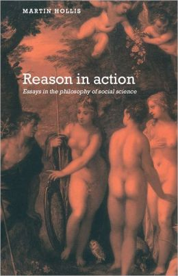Reason in Action: Essays in the Philosophy of Social Science