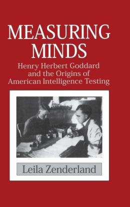 Measuring Minds: Henry Herbert Goddard and the Origins of American Intelligence Testing