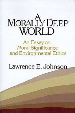 A Morally Deep World: An Essay on Moral Significance and Environmental Ethics