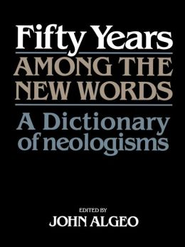 Fifty Years among the New Words: A Dictionary of Neologisms 1941-1991