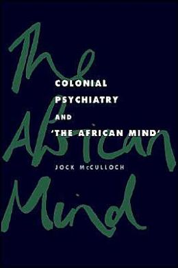 Colonial Psychiatry and the African Mind