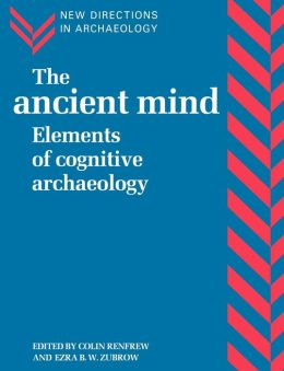 The Ancient Mind: Elements of Cognitive Archaeology