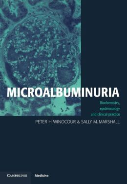 Microalbuminuria: Biochemistry, Epidemiology and Clinical Practice