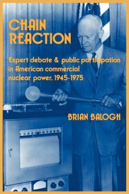 Chain Reaction: Expert Debate and Public Participation in American Commercial Nuclear Power, 1945-1975