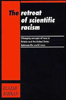 The Retreat of Scientific Racism: Changing Concepts of Race in Britain and the United States between the World Wars
