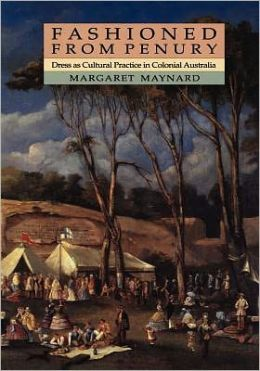 Fashioned from Penury: Dress as Cultural Practice in Colonial Australia