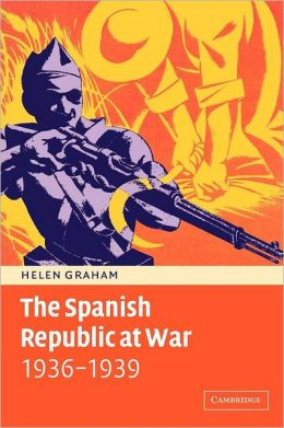 The Spanish Republic at War, 1936-1939