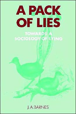 A Pack of Lies: Towards a Sociology of Lying