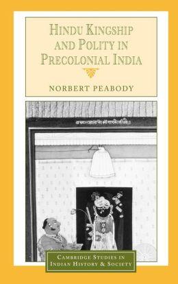 Hindu Kingship and Polity in Precolonial India
