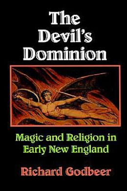 The Devil's Dominion: Magic and Religion in Early New England
