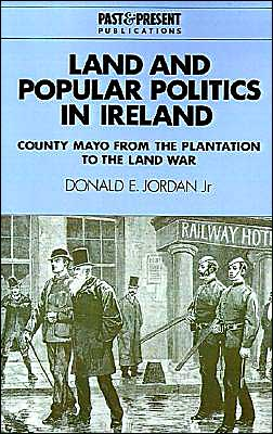Land and Popular Politics in Ireland: County Mayo from the Plantation to the Land War