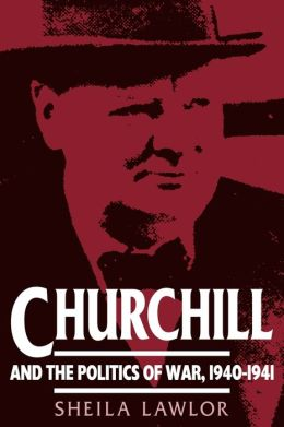 Churchill and the Politics of War, 1940-1941