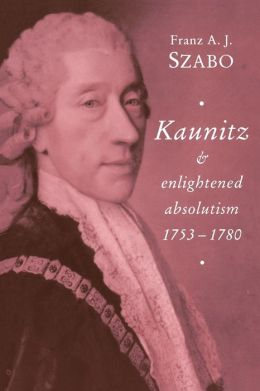 Kaunitz and Enlightened Absolutism, 1753-1780