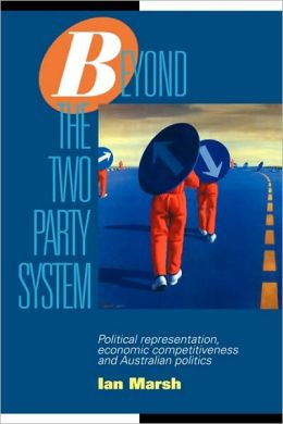 Beyond the Two Party System: Political Representation, Economic Competitiveness and Australian Politics