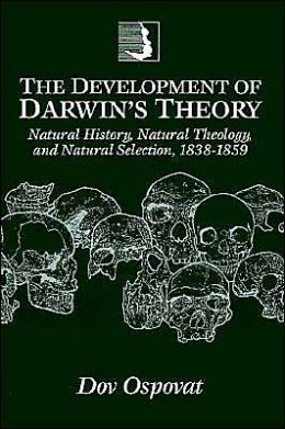 The Development of Darwin's Theory: Natural History, Natural Theology, and Natural Selection, 1838-1859