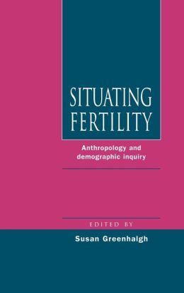 Situating Fertility: Anthropology and Demographic Inquiry