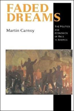 Faded Dreams: The Politics and Economics of Race in America