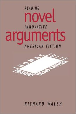 Novel Arguments: Reading Innovative American Fiction