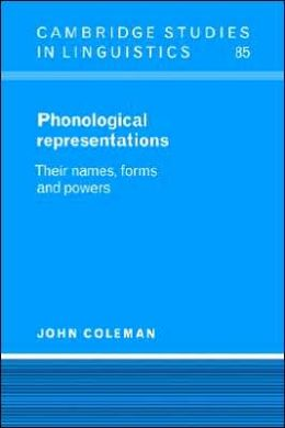 Phonological Representations: Their Names, Forms and Powers