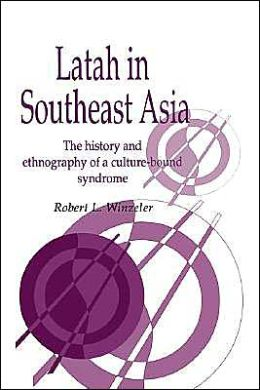 Latah in South-East Asia: The History and Ethnography of a Culture-bound Syndrome