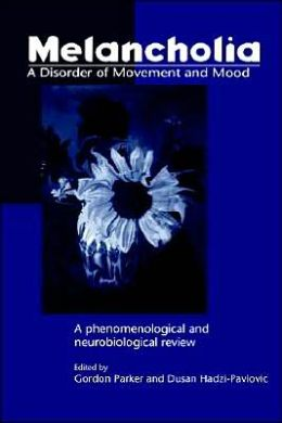 Melancholia: A Disorder of Movement and Mood: A Phenomenological and Neurobiological Review