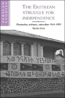 The Eritrean Struggle for Independence: Domination, Resistance, Nationalism, 1941-1993