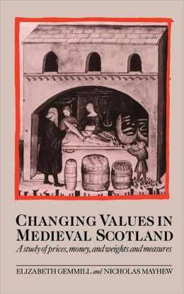 Changing Values in Medieval Scotland: A Study of Prices, Money, and Weights and Measures