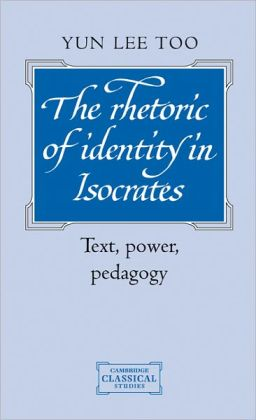 The Rhetoric of Identity in Isocrates: Text, Power, Pedagogy