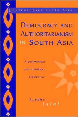 Democracy and Authoritarianism in South Asia: A Comparative and Historical Perspective