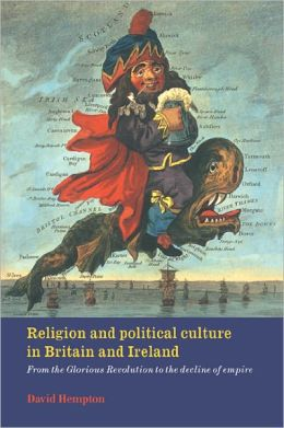 Religion and Political Culture in Britain and Ireland: From the Glorious Revolution to the Decline of Empire