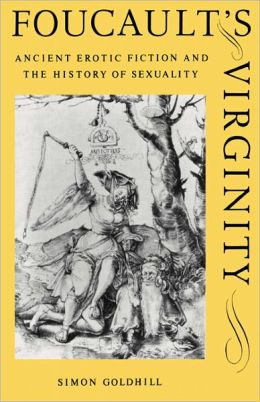Foucault's Virginity: Ancient Erotic Fiction and the History of Sexuality