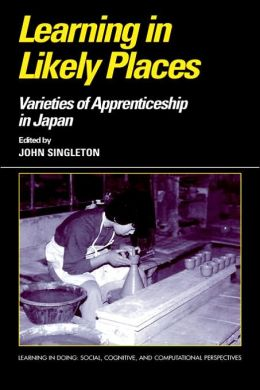 Learning in Likely Places: Varieties of Apprenticeship in Japan