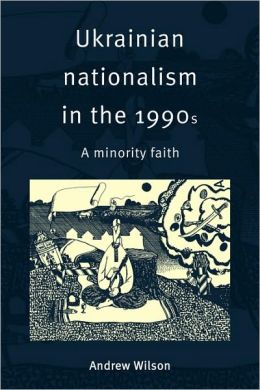 Ukrainian Nationalism in the 1990s: A Minority Faith