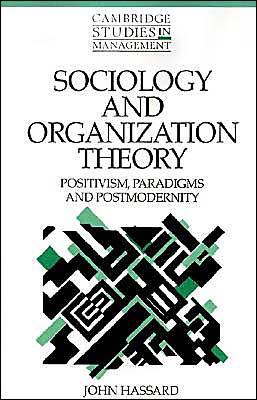 Sociology and Organization Theory: Positivism, Paradigms and Postmodernity