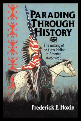 Parading through History: The Making of the Crow Nation in America 1805-1935