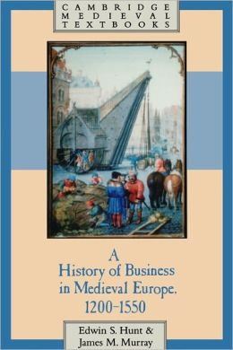 A History of Business in Medieval Europe, 1200-1550