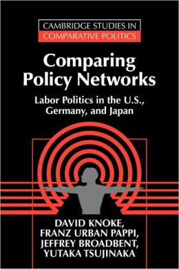 Comparing Policy Networks: Labor Politics in the U.S., Germany, and Japan