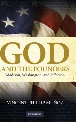 God and the Founders: Madison, Washington, and Jefferson