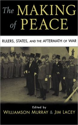 The Making of Peace: Rulers, States, and the Aftermath of War