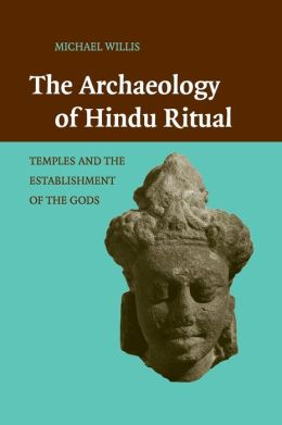 The Archaeology of Hindu Ritual: Temples and the Establishment of the Gods